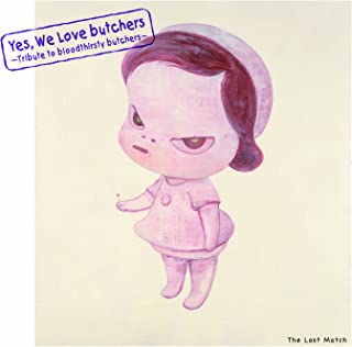 """Yes,We Love butchers ~ Tribute to bloodthirsty butchers ~""""The Last Match"""""""