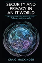 SECURITY AND PRIVACY IN AN IT WORLD: Managing and Meeting Online Regulatory Compliance in the 21st Century