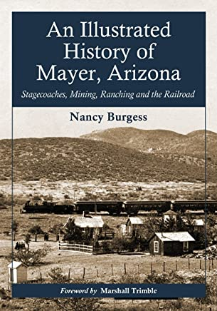 An Illustrated History of Mayer, Arizona: Stagecoaches, Mining, Ranching and the Railroad