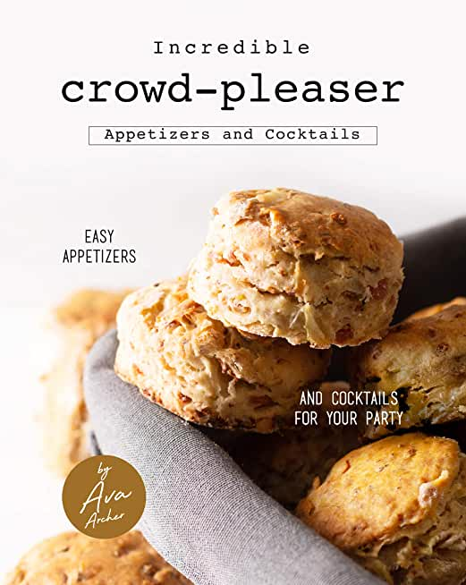 Incredible Crowd-Pleaser Appetizers and Cocktails: Easy Appetizers and Cocktails for Your Party (English Edition)