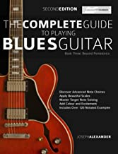 The Complete Guide to Playing Blues Guitar - Book Three: Beyond Pentatonics (Play Blues Guitar 3)