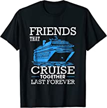 Friends That Cruise Together Last Forever T Shirt