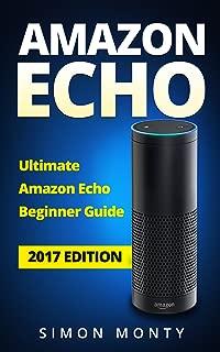 Amazon Echo: Ultimate Amazon Echo Beginner Guide - 2017 Edition