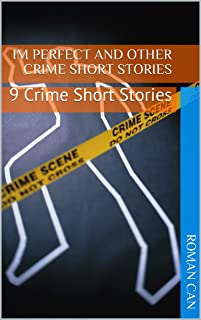 IM Perfect And Other Crime Short Stories: 9 Crime Short Stories (English Edition)