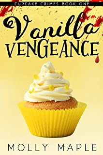 Vanilla Vengeance: A Small Town Cupcake Cozy Mystery (Cupcake Crimes Series Book 1)