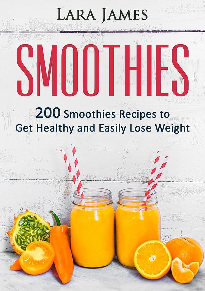 偽造検体ナラーバーSMOOTHIES: 200 Smoothies Recipes to Get Healthy and Easily Lose Weight: Vegan, Smoothies For Weight Loss, Detox, Health, Green Smoothie, Smoothie Diet, Smoothie Cleanse (English Edition)