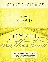 On the Road to Joyful Motherhood: 31 Meditations to Help You Enjoy the Ride