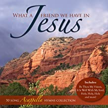 What a Friend We Have in Jesus - 50 Acappella Hymns