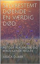Selvbestemt døende - En værdig død: Metode plastposer og beroligende midler (Danish Edition)