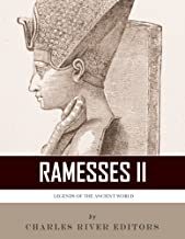 Legends of the Ancient World: The Life and Legacy of Ramesses the Great (Ramesses II)