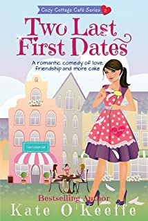 Two Last First Dates: A romantic comedy of love, friendship and more cake (Cozy Cottage Café Book 2)