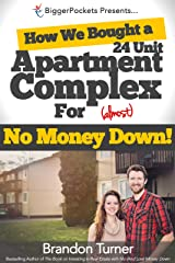 How We Bought a 24-Unit Apartment Building for (Almost) No Money Down: A BiggerPockets QuickTip Book Kindle Edition
