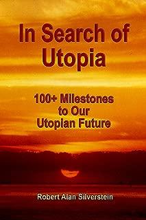 In Search of Utopia: 100+ Milestones To Our Utopian Future
