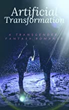 Artificial Transformation: A Transgender Fantasy Romance (Inebriated Indiscretions Book 2)