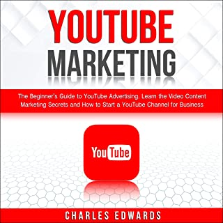 YouTube Marketing: The Beginner's Guide to YouTube Advertising. Learn the Video Content Marketing Secrets and How to Start a YouTube Channel for Business (Make Money from Home 2020, Book 3)