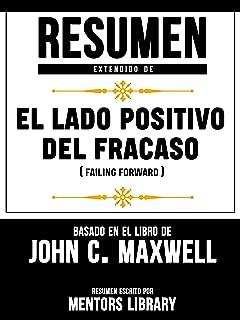 Resumen Extendido De El Lado Positivo Del Fracaso (Failing Forward) - Basado En El Libro John C. Maxwell (Spanish Edition)