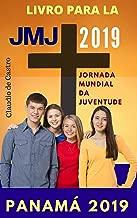 Jornada Mundial da Juventude  2019: JMJ Panama 2019 -Portuguese (Jornada Mundial da Juventude em  2019 Livro 4) (Portuguese Edition)