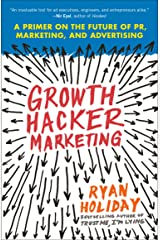 Growth Hacker Marketing: A Primer on the Future of PR, Marketing, and Advertising Kindle Edition