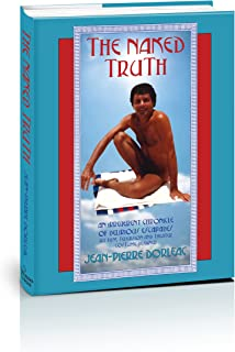 The Naked Truth: An Irreverent Chronicle of Delirious Escapades