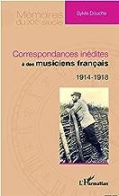 Correspondances inédites à des musiciens français: 1914 - 1918 (French Edition)