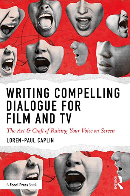Writing Compelling Dialogue for Film and TV: The Art & Craft of Raising Your Voice on Screen (English Edition)