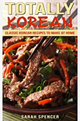 Totally Korean: Classic Korean Recipes to Make at Home Kindle Edition