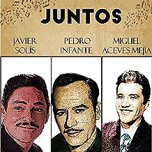 Juntos Javier Solis-Pedro Infante-Miguel Aceves Mejia