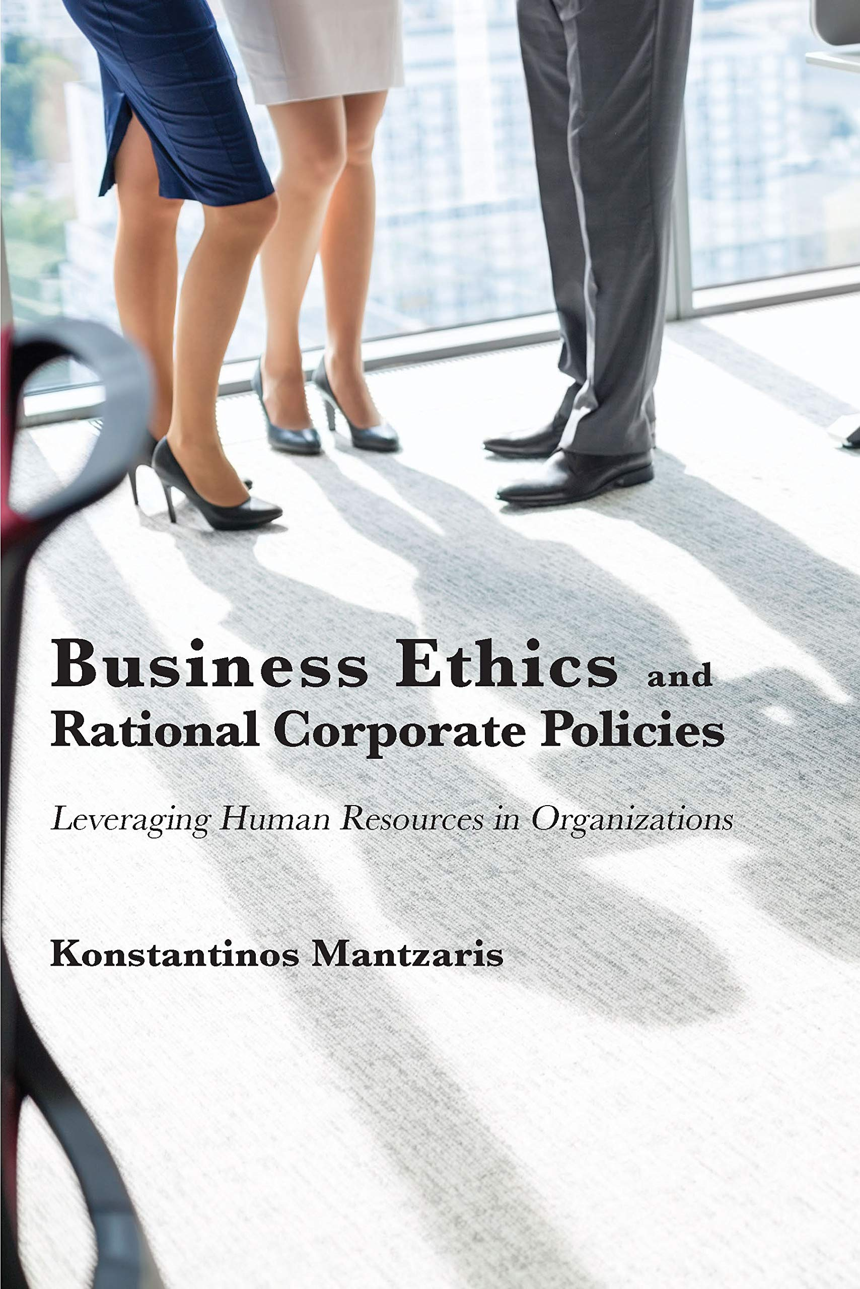 Business Ethics and Rational Corporate Policies: Leveraging Human Resources in Organizations (ISSN)