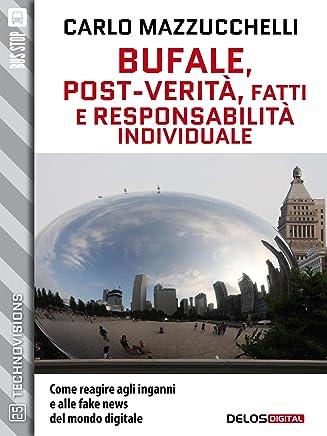 Bufale, post-verità, fatti e responsabilità individuale (TechnoVisions)