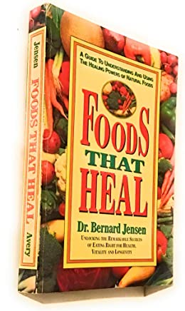 [Foods That Heal: Unlocking the Remarkable Secrets of Eating Right for Health, Vitality and Longevity] [By: Jensen, Bernard] [May, 2000]