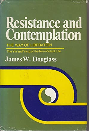 Resistance and Contemplation: The Way of Liberation - The Ying and Yang of the Non-Violent Life