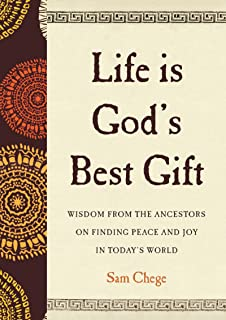 Life Is God's Best Gift: Wisdom from the Ancestors on Finding Peace and Joy in Today's World