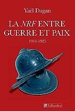 La NRF, entre guerre et paix: 1914 - 1925 (HIST.AUJOURD'H.) (French Edition)
