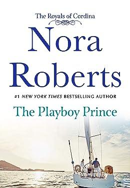 The Playboy Prince: The Royals of Cordina (Cordina's Royal Family Book 3)