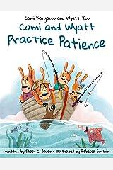 Cami and Wyatt Practice Patience (Cami Kangaroo and Wyatt Too Book 4) Kindle Edition