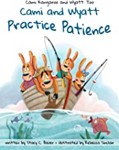 Cami and Wyatt Practice Patience (Cami Kangaroo and Wyatt Too Book 4)