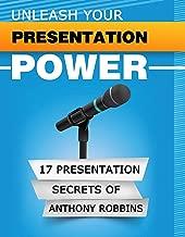 UNLEASH YOUR PRESENTATION POWER: The 17 Presentation Secrets of Anthony Robbins