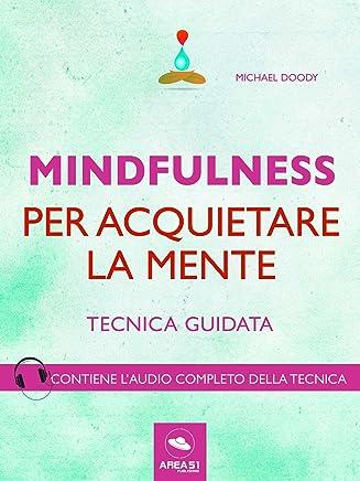Mindfulness per acquietare la mente: Tecnica guidata