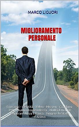 SELF HELP - MIGLIORAMENTO PERSONALE - LEADERSHIP e SUCCESSO: Emozioni - Identità - Valori - Mission - Coaching - PNL - Abilità Emotive Superare Ansia e Paura