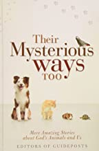Their Mysterious Ways Too - More Amazing Stories About God's Animals and Us