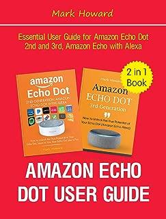 Amazon Echo Dot User Guide: Essential User Guide for Amazon Echo Dot 2nd and 3rd, Amazon Echo with Alexa (2 in 1 Book)