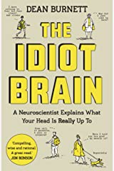 The Idiot Brain: A Neuroscientist Explains What Your Head is Really Up To Kindle Edition