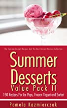 Summer Desserts Value Pack II – 150 Recipes For Ice Pops, Frozen Yogurt and Sorbet (The Summer Dessert Recipes And The Best Dessert Recipes Collection Book 11)