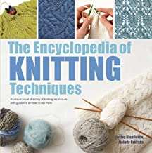 Encyclopedia of Knitting Techniques, The: A unique visual directory of knitting techniques, with guidance on how to use them