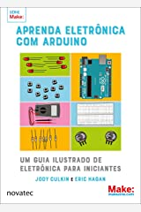 Aprenda eletrônica com Arduino: Um guia ilustrado de eletrônica para iniciantes (Portuguese Edition) Kindle Edition