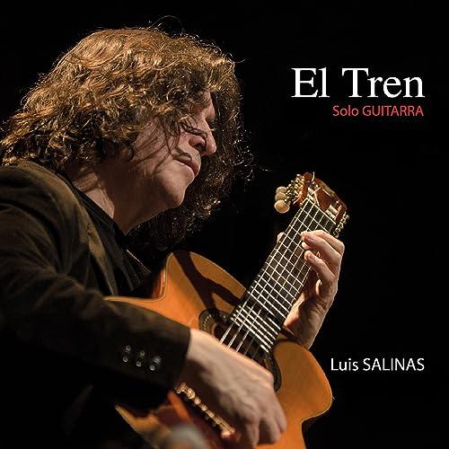 El Tren: Sólo Guitarra de Luis Salinas en Amazon Music - Amazon.es