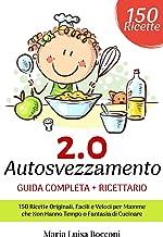 Permalink to Autosvezzamento 2.0: Guida Completa + Ricettario. 150 Ricette Originali, Facili e Veloci per Mamme che Non Hanno Tempo o Fantasia di Cucinare PDF