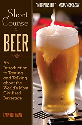 Short Course in Beer: An Introduction to Tasting and Talking about the World's Most Civilized Beverage (English Edition)