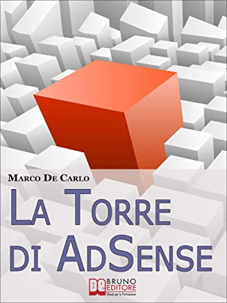 La Torre Di AdSense. I Segreti e le Strategie dei più Grandi Guru di AdSense. (Ebook Italiano - Anteprima Gratis): I Segreti e le Strategie dei più Grandi Guru di AdSense