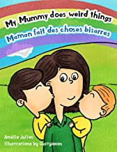 My Mummy does weird things / Maman fait des choses bizarres: Bilingual children's picture book French-English - Livre illustré pour enfants, bilingue Français-Anglais (British English)